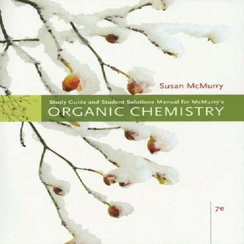 Study Guide with Solutions Manual for McMurry's Organic Chemistry (7th Edition)